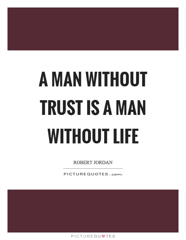 A man without trust is a man without life Picture Quote #1