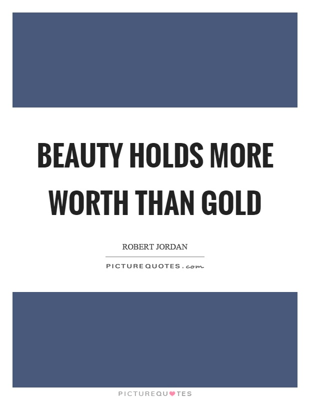 Beauty holds more worth than gold Picture Quote #1