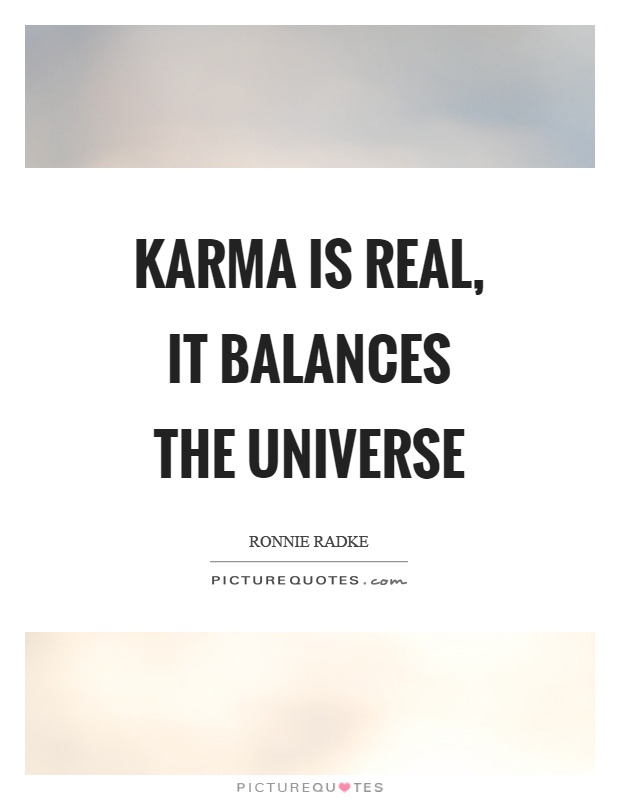 Karma is real, it balances the universe Picture Quote #1