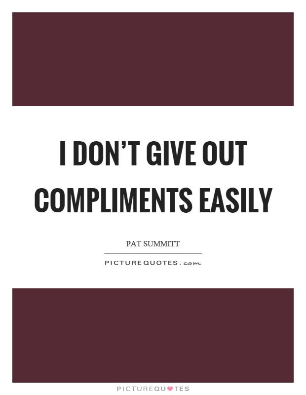 I don't give out compliments easily Picture Quote #1