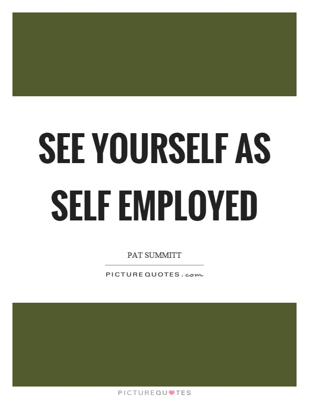 See yourself as self employed Picture Quote #1