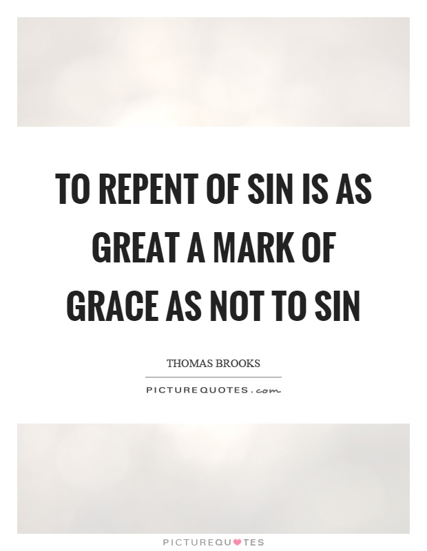 To repent of sin is as great a mark of grace as not to sin Picture Quote #1