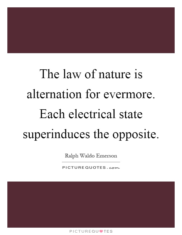 The law of nature is alternation for evermore. Each electrical state superinduces the opposite Picture Quote #1