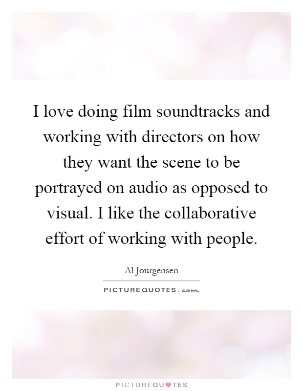 i love doing film soundtracks and working with directors