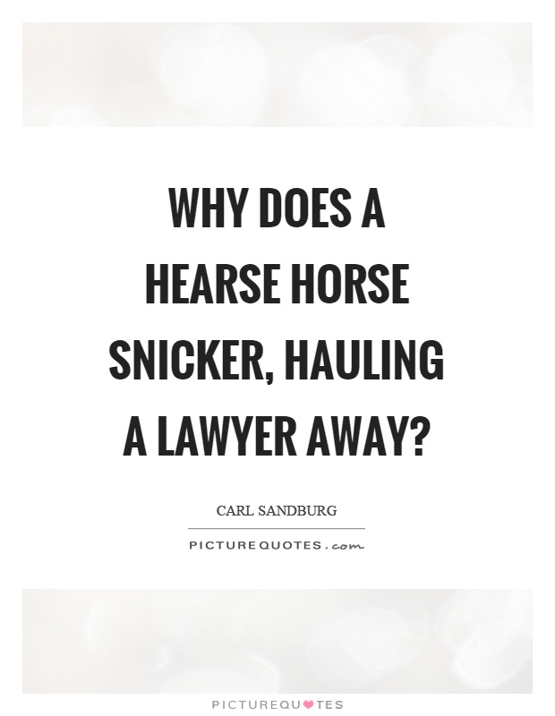 Why does a hearse horse snicker, hauling a lawyer away? Picture Quote #1