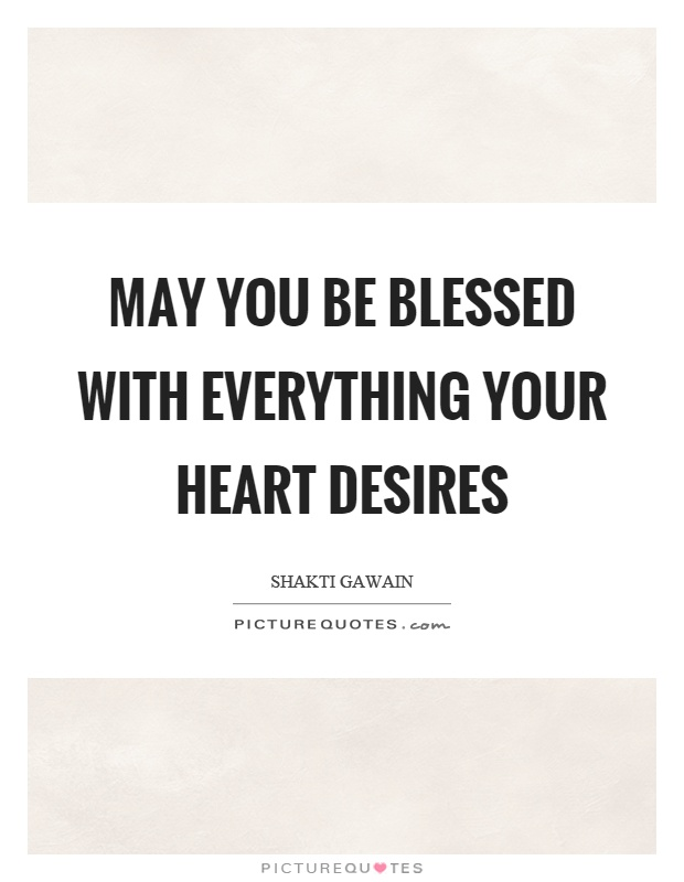 May you be blessed with everything your heart desires Picture Quote #1