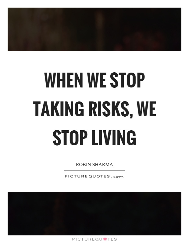 When we stop taking risks, we stop living Picture Quote #1