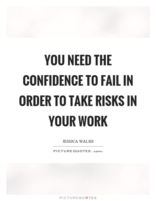 You need the confidence to fail in order to take risks in your work Picture Quote #1