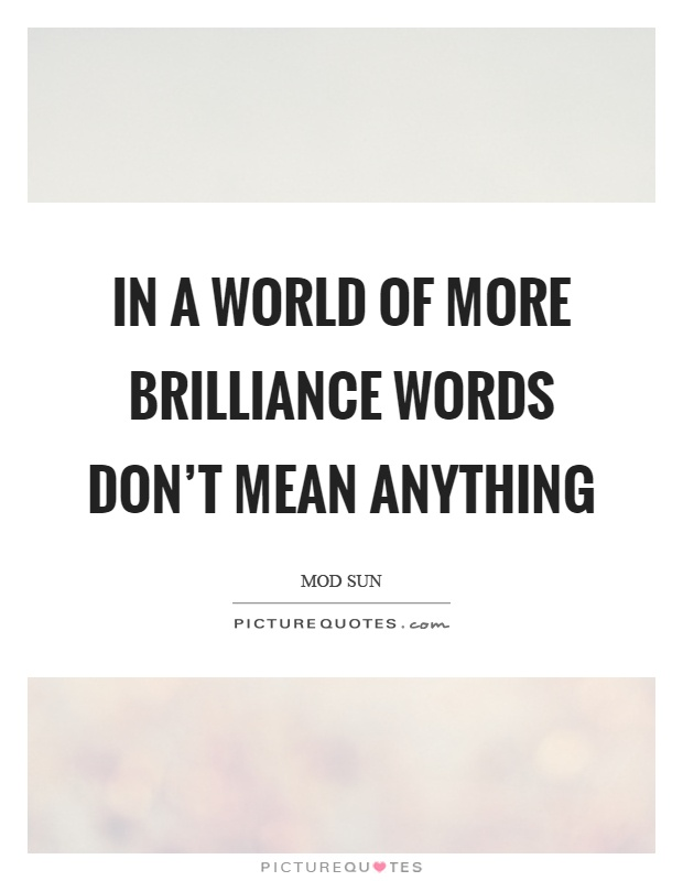 In a world of more brilliance words don't mean anything Picture Quote #1