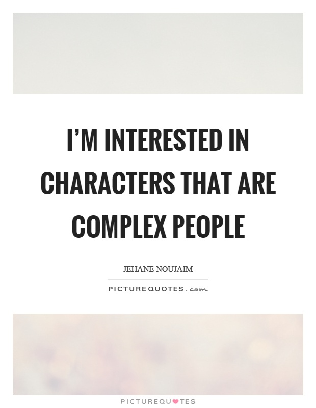 I'm interested in characters that are complex people Picture Quote #1