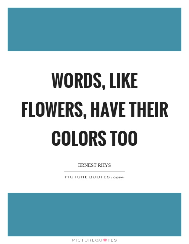Words, like flowers, have their colors too Picture Quote #1