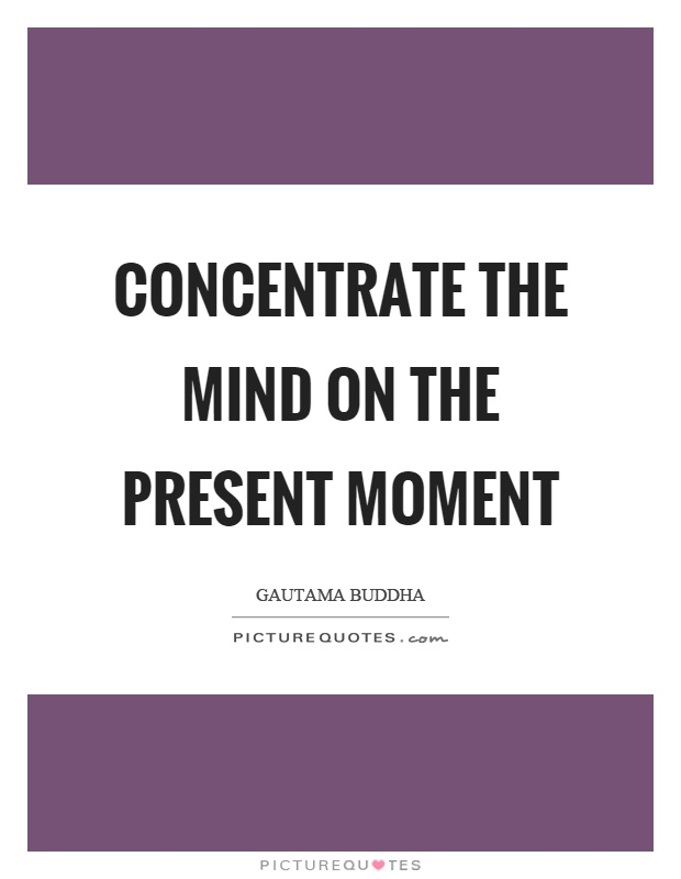 Concentrate the mind on the present moment Picture Quote #1
