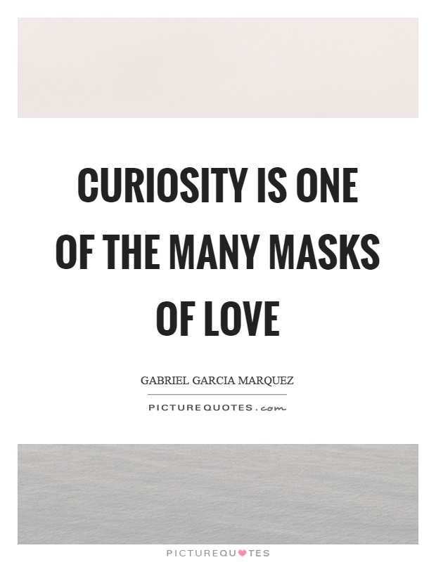 Curiosity is one of the many masks of love Picture Quote #1