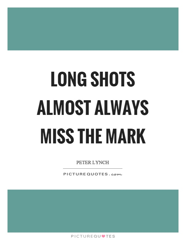 Long shots almost always miss the mark Picture Quote #1