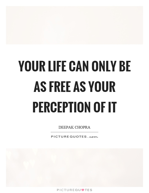 Your life can only be as free as your perception of it Picture Quote #1