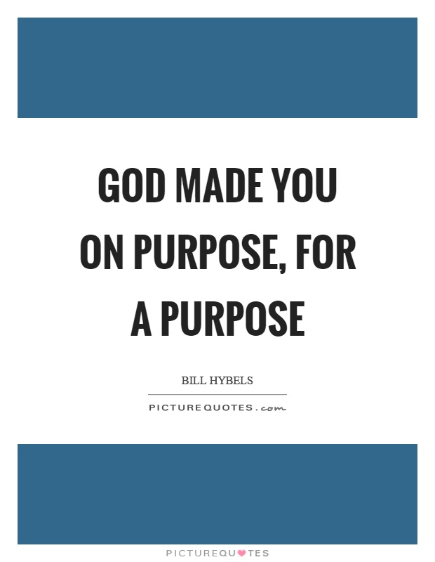 God made you on purpose, for a purpose Picture Quote #1