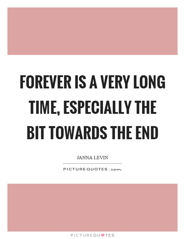 Forever is a very long time, especially the bit towards the end Picture Quote #1
