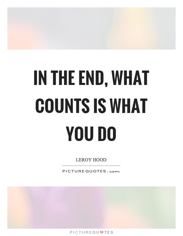 In the end, what counts is what you do Picture Quote #1