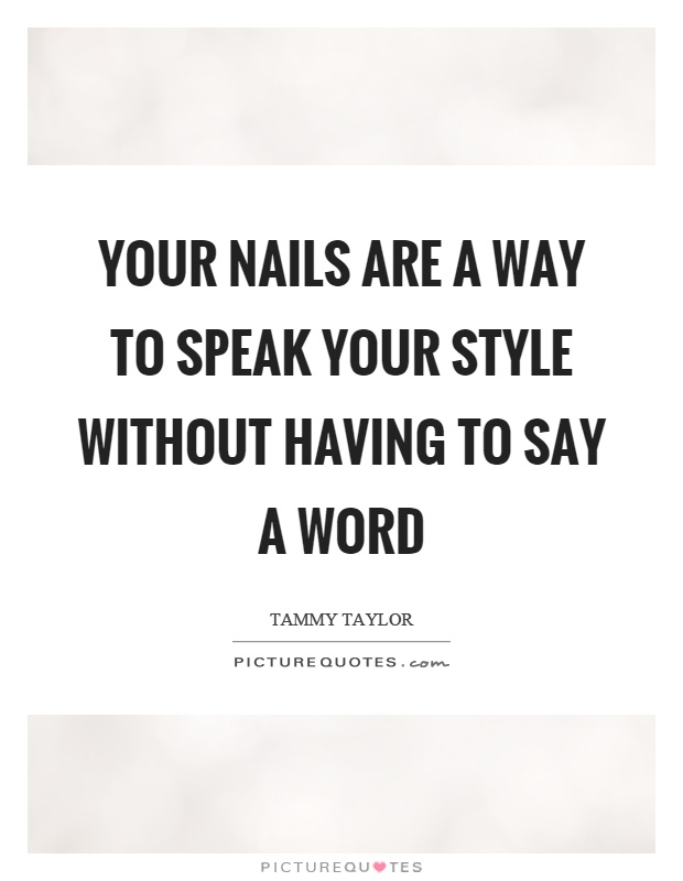 Your nails are a way to speak your style without having to say a word Picture Quote #1
