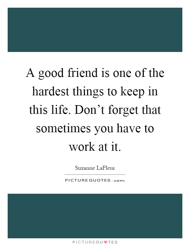 Sometimes The Hardest Things In Life Quotes: A Good Friend Is One Of The Hardest Things To Keep In This