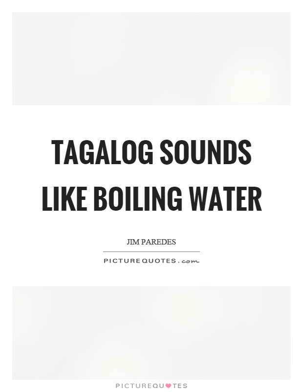 Tagalog sounds like boiling water Picture Quote #1