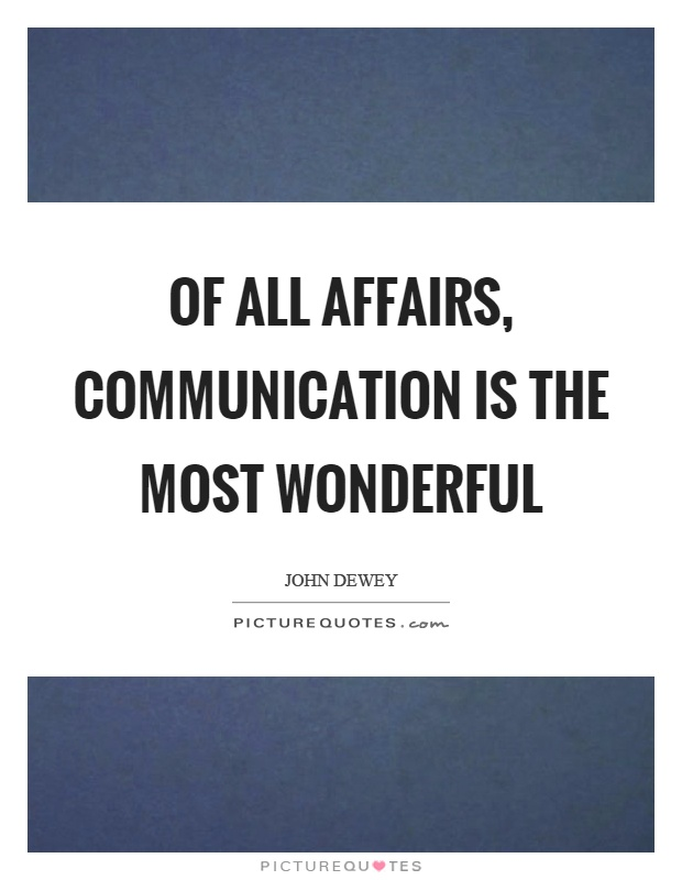 Of all affairs, communication is the most wonderful Picture Quote #1