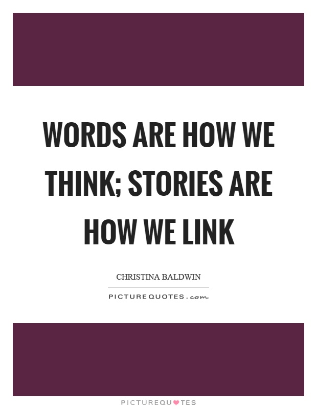 Words are how we think; stories are how we link Picture Quote #1