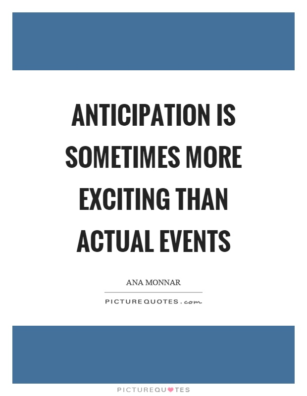 Anticipation is sometimes more exciting than actual events Picture Quote #1