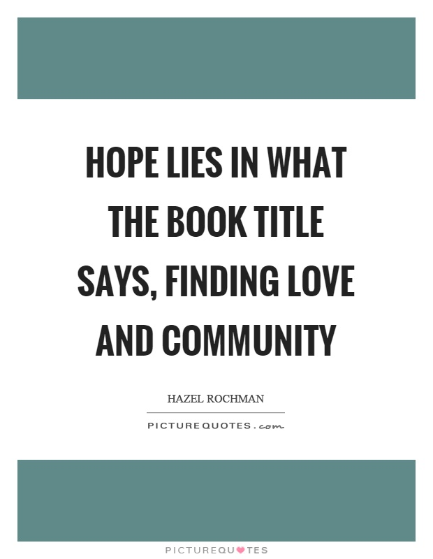 Hope lies in what the book title says, finding love and community Picture Quote #1