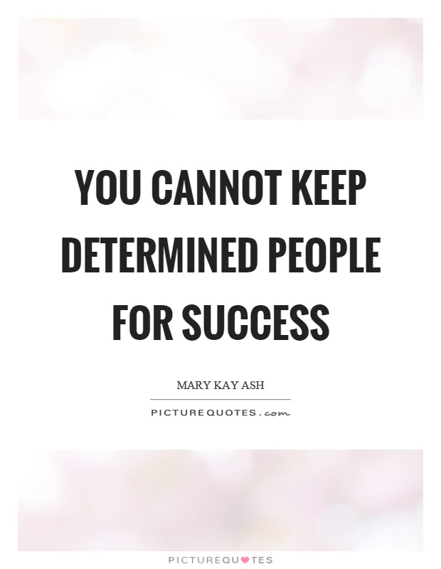 You cannot keep determined people for success Picture Quote #1