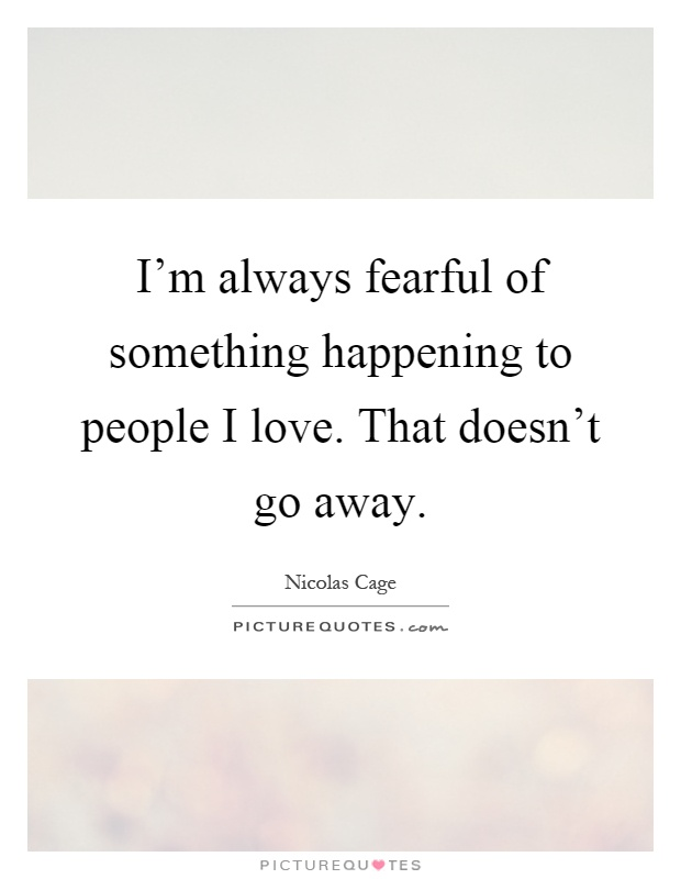 Quotes About Love Going Away : Going Away Quotes Go Away Quotes Nicolas Cage Quotes