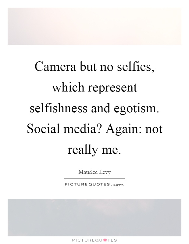 Quotes For Selfies Amusing Camera But No Selfies Which Represent Selfishness And Egotism