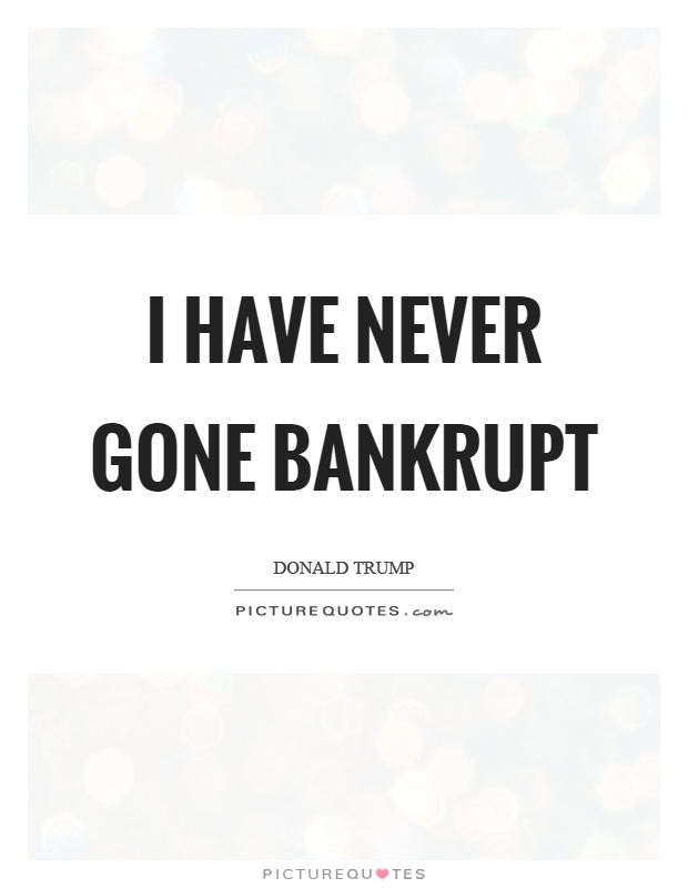 I have never gone bankrupt Picture Quote #1