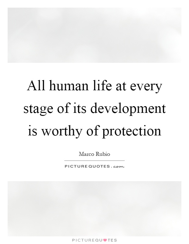 All human life at every stage of its development is worthy of protection Picture Quote #1