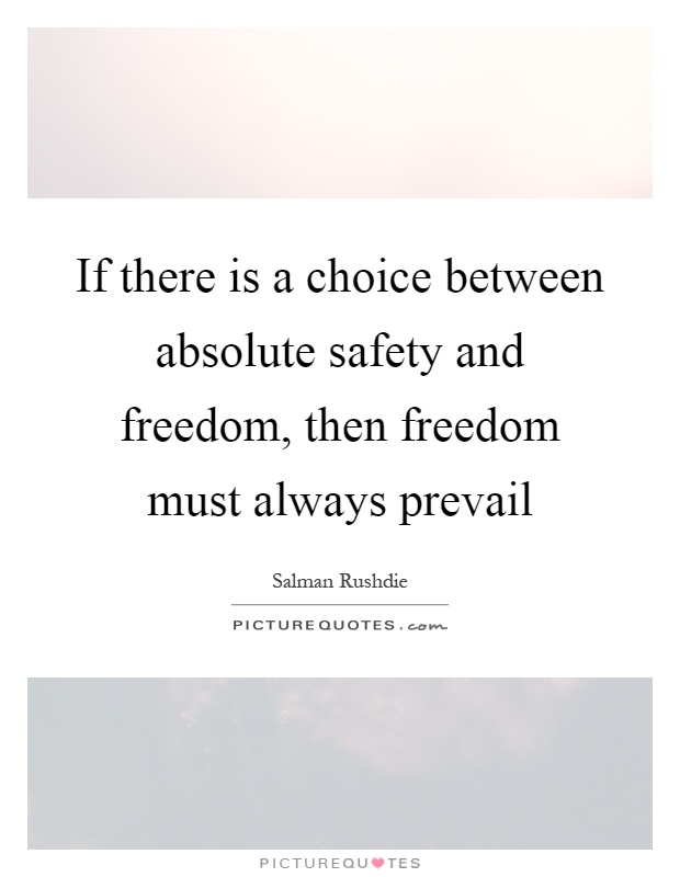 If there is a choice between absolute safety and freedom, then freedom must always prevail Picture Quote #1