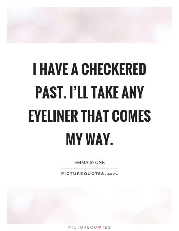 I have a checkered past. I'll take any eyeliner that comes my way Picture Quote #1