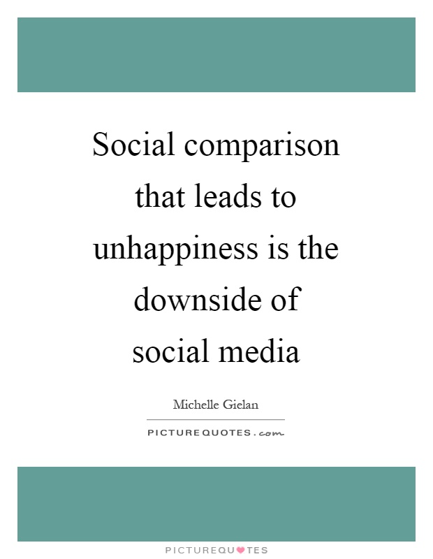 Social comparison that leads to unhappiness is the downside of social media Picture Quote #1