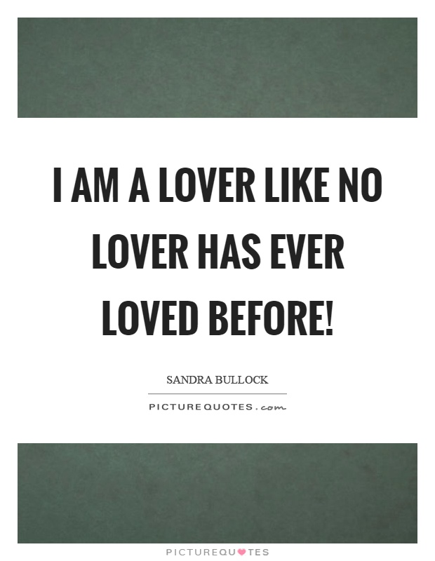 I am a lover like no lover has ever loved before! Picture Quote #1
