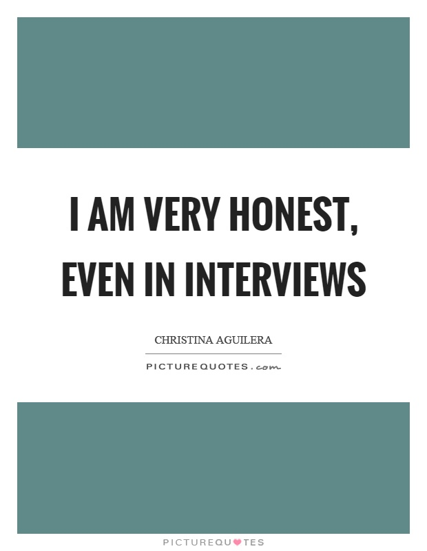 I am very honest, even in interviews Picture Quote #1