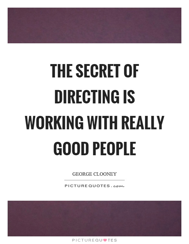 The secret of directing is working with really good people Picture Quote #1