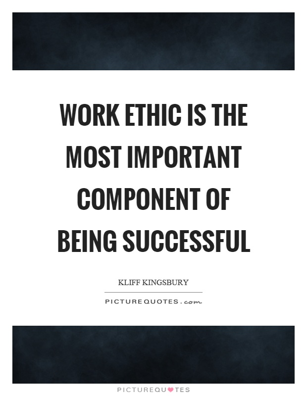 Work ethic is the most important component of being successful Picture Quote #1