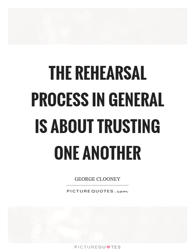 The rehearsal process in general is about trusting one another Picture Quote #1