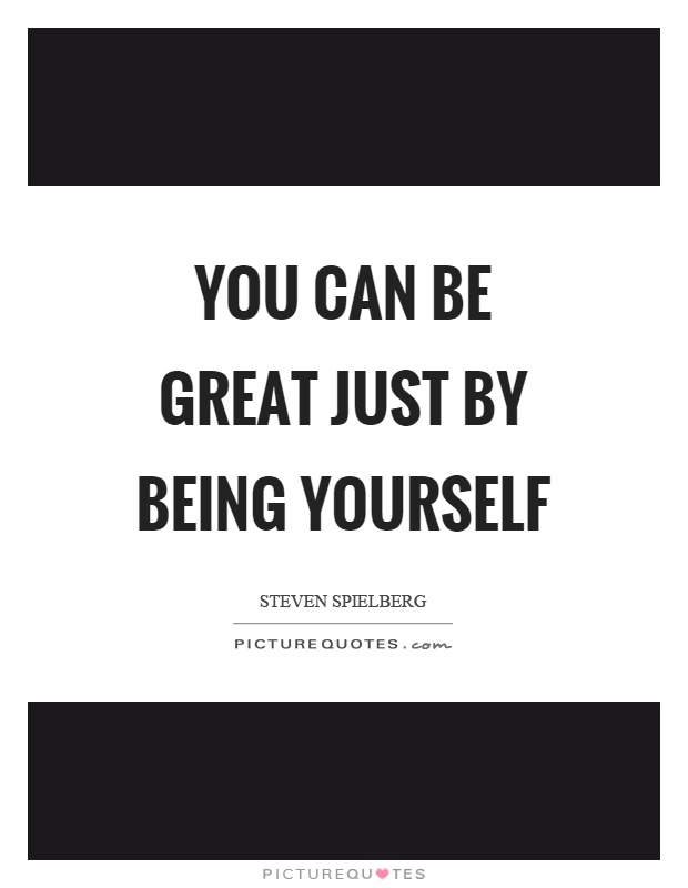 You can be great just by being yourself Picture Quote #1
