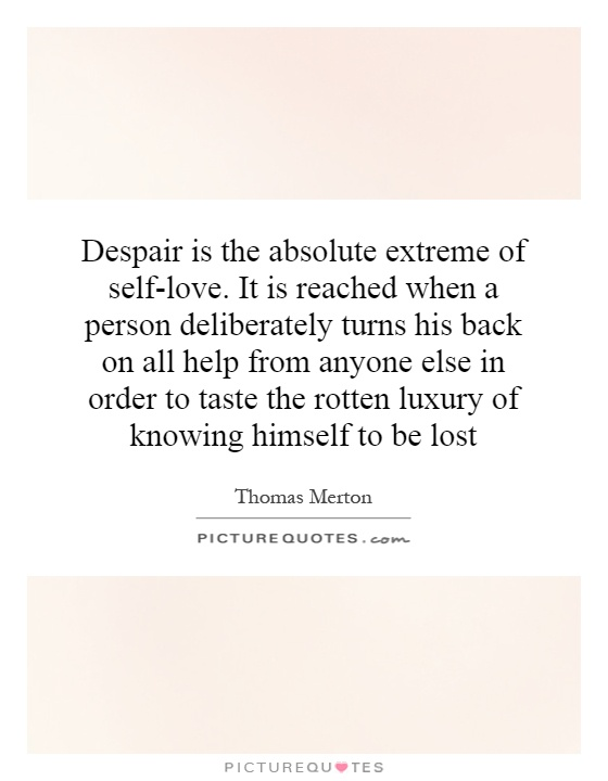 despair is the absolute extreme of self love it is