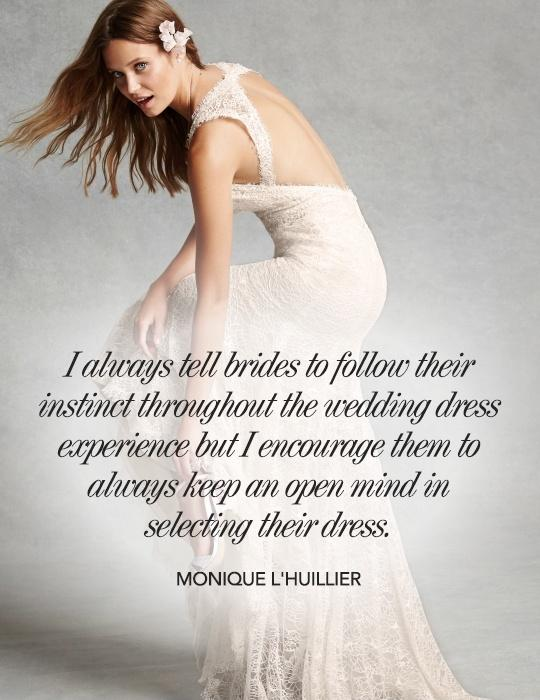 I always tell brides to follow their instinct throughout the wedding dress experience but I encourage them to always keep an open mind in selecting their dress Picture Quote #1