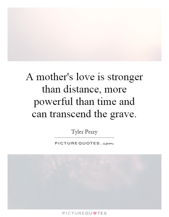 Quotes About A Mother's Love Brilliant A Mother's Love Is Stronger Than Distance More Powerful Than