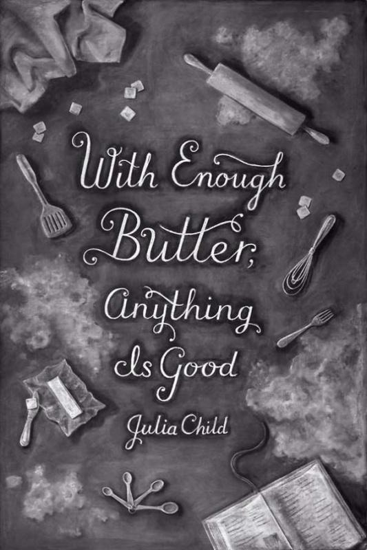 With enough butter anything is good Picture Quote #1