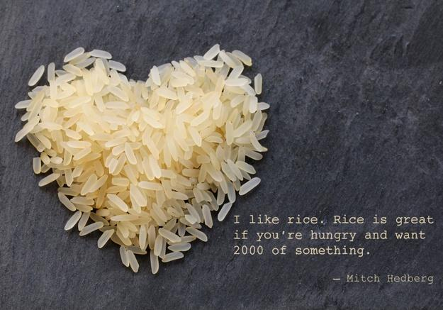 I like rice. Rice is great if you're hungry and want 2000 of something Picture Quote #1