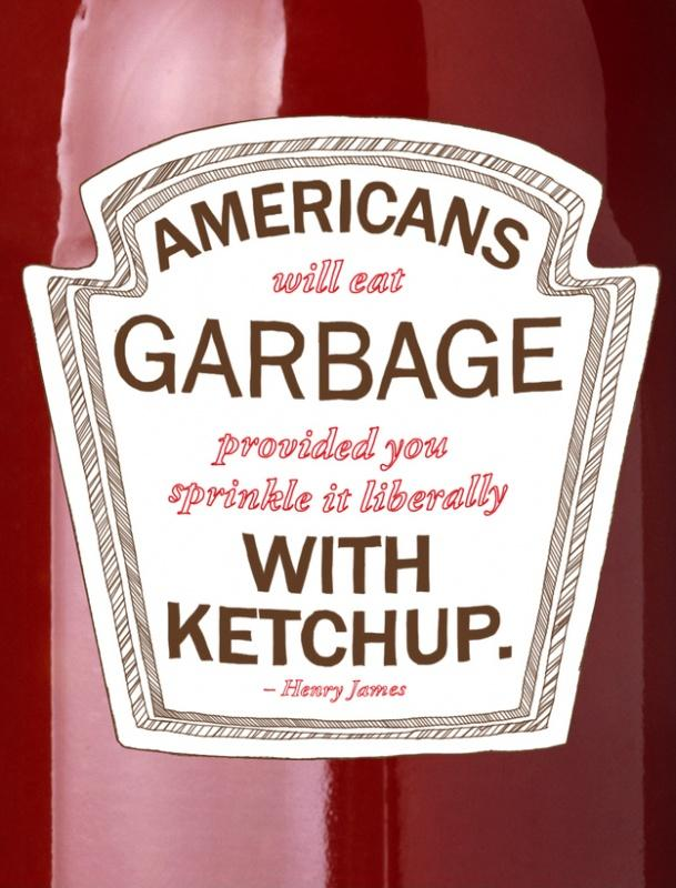 americans will eat garbage provided you sprinkle it liberally with ketchup picture quote 1