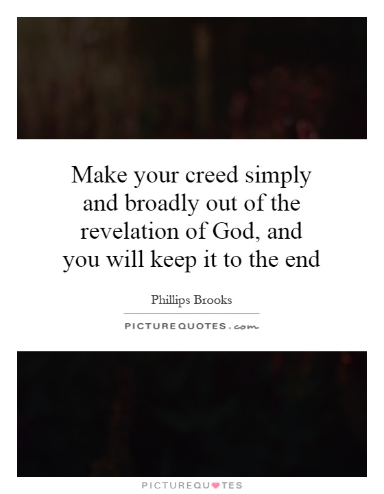 Make your creed simply and broadly out of the revelation of God, and you will keep it to the end Picture Quote #1